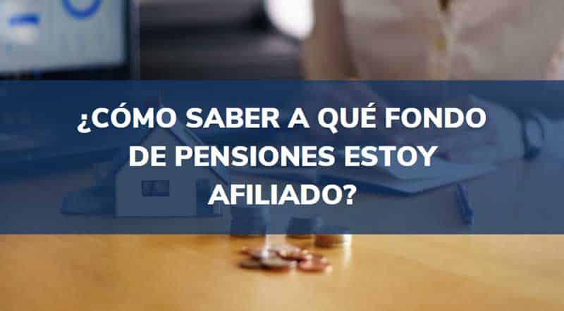 cómo saber a qué fondo de pensiones estoy afiliado